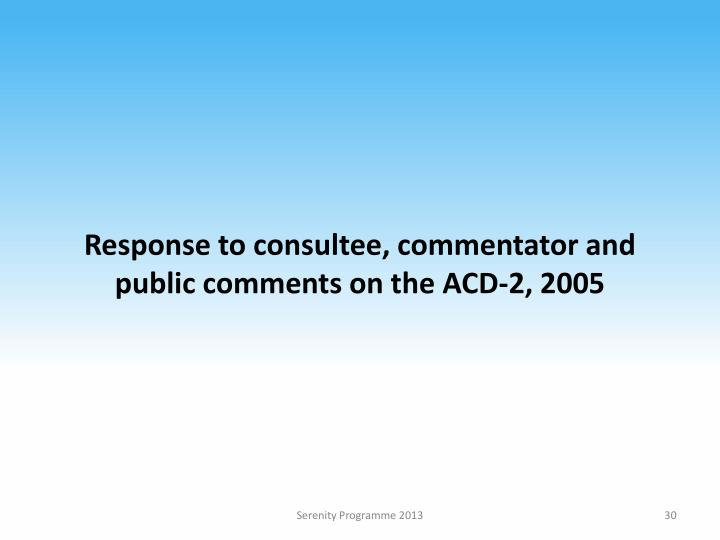 Response to consultee, commentator and public comments on the ACD-2, 2005
