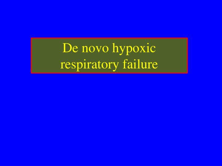 De novo hypoxic respiratory failure