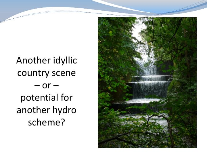 Another idyllic country scene – or – potential for another hydro scheme?