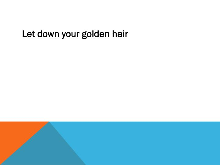 Let down your golden hair