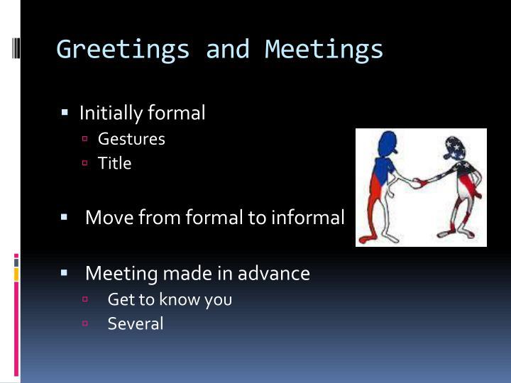 Greetings and Meetings