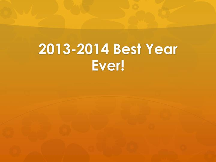 2013-2014 Best Year Ever!