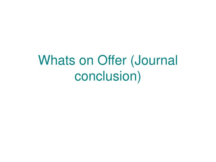 Whats on Offer (Journal conclusion)