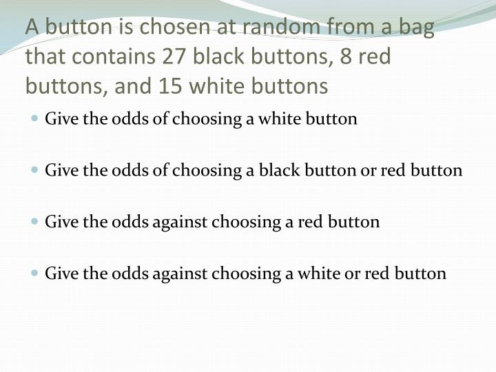 A button is chosen at random from a bag that contains 27 black buttons, 8 red buttons, and 15 white buttons