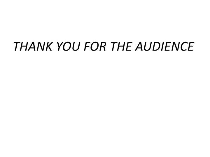 THANK YOU FOR THE AUDIENCE
