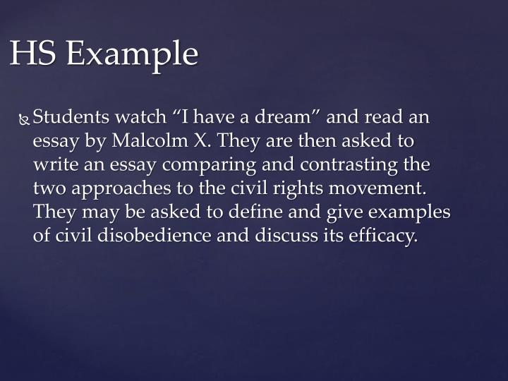 """Students watch """"I have a dream"""" and read an essay by Malcolm X. They are then asked to write an essay comparing and contrasting the two approaches to the civil rights movement. They may be asked to define and give examples of civil disobedience and discuss its efficacy."""