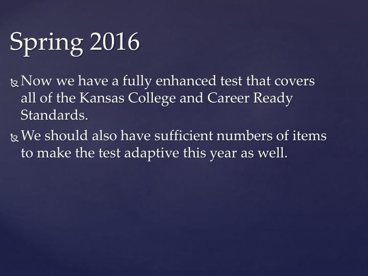 Now we have a fully enhanced test that covers all of the Kansas College and Career Ready Standards.