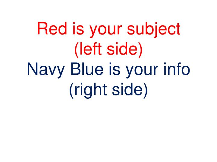 Red is your subject left side navy blue is your info right side