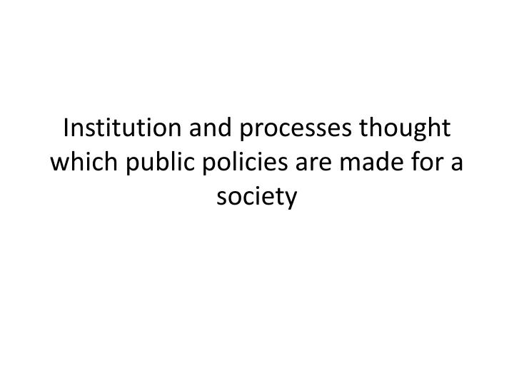 Institution and processes thought which public policies are made for a society