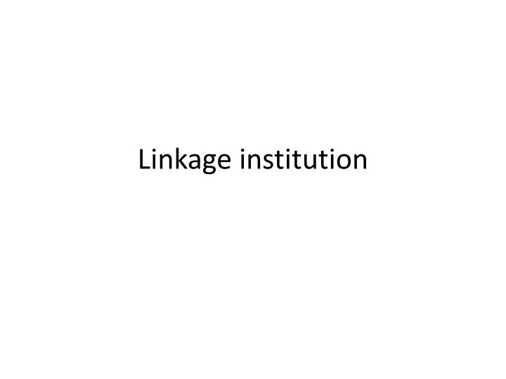 Linkage institution