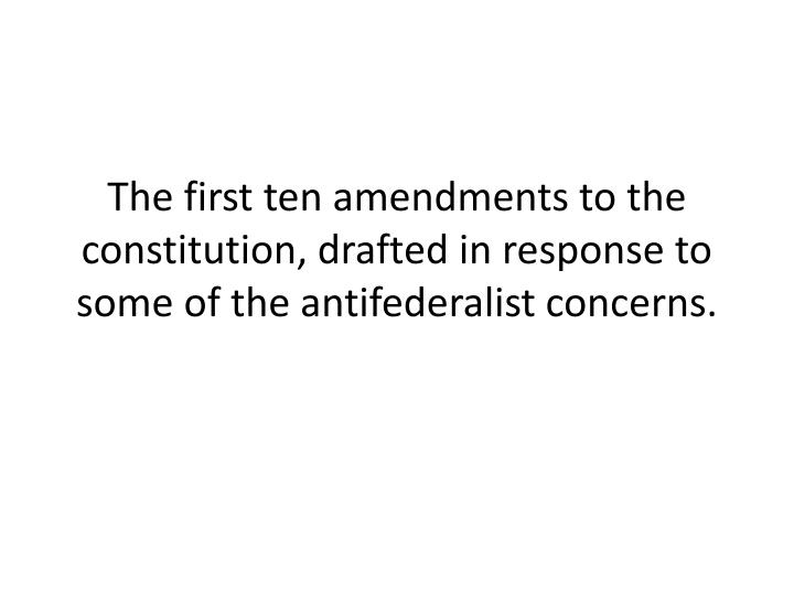 The first ten amendments to the constitution, drafted in response to some of the
