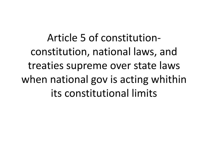 Article 5 of constitution- constitution, national laws, and treaties supreme over state laws when national