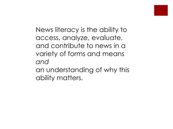 News literacy is the ability to access, analyze, evaluate, and contribute to news in a variety of fo...