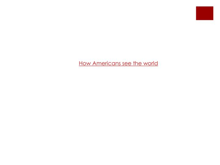 How Americans see the world