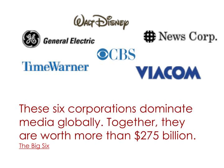These six corporations dominate media globally. Together, they are worth more than $275 billion.