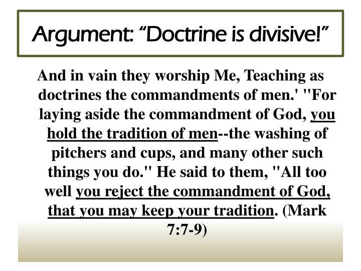 """Argument: """"Doctrine is divisive!"""""""