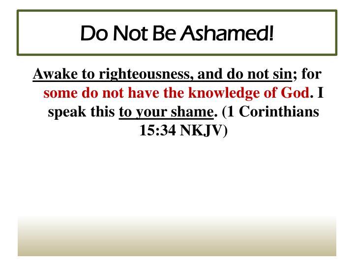 Do Not Be Ashamed!
