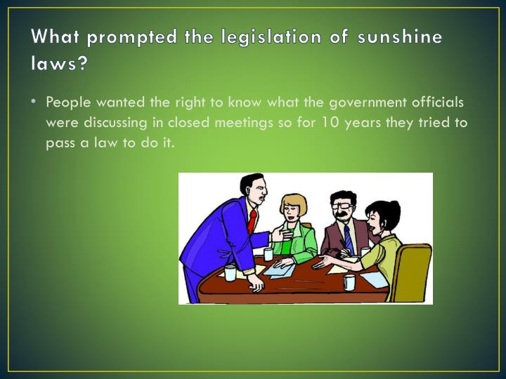 What prompted the legislation of sunshine laws?