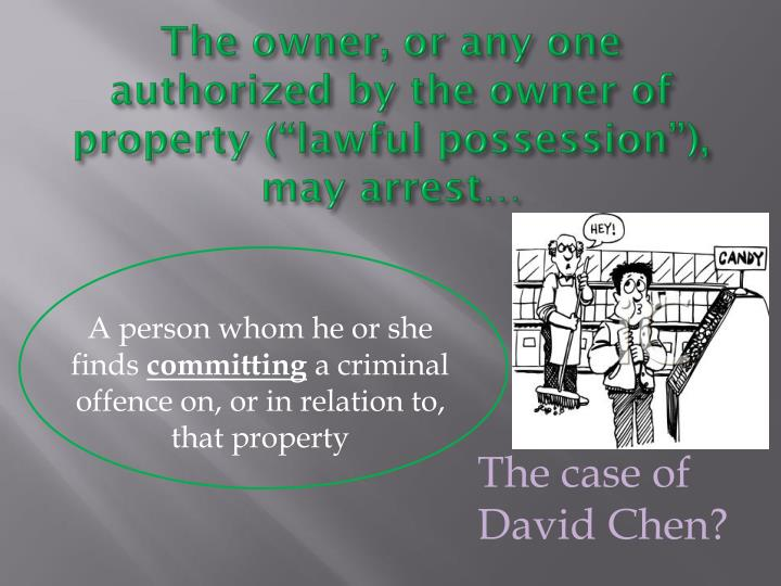 "The owner, or any one authorized by the owner of property (""lawful possession""), may arrest…"