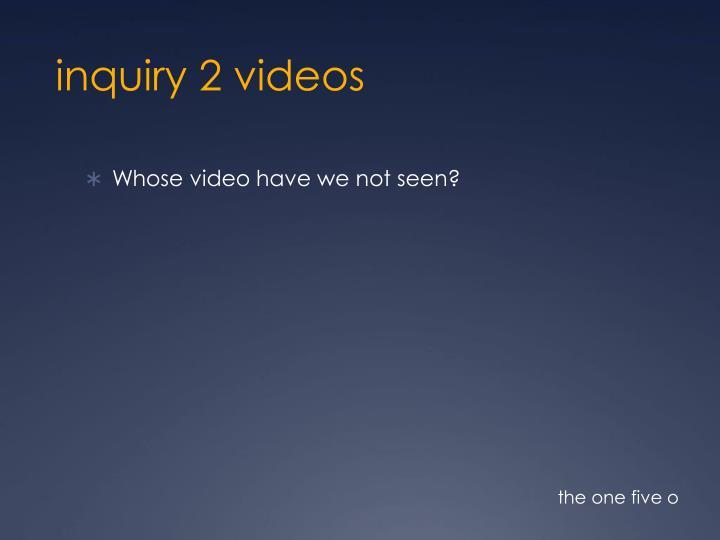 inquiry 2 videos