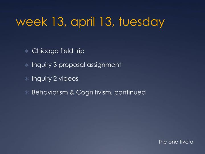 week 13 april 13 tuesday