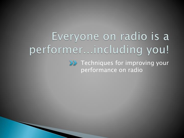 Everyone on radio is a performer...including you!