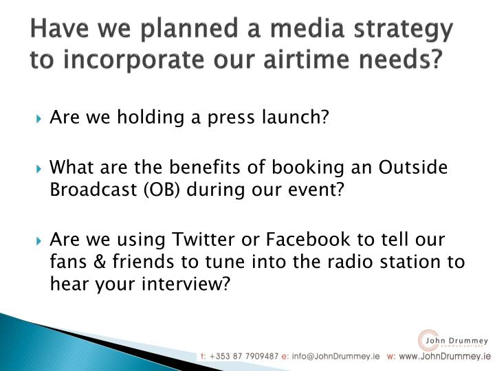Have we planned a media strategy to incorporate our airtime needs?