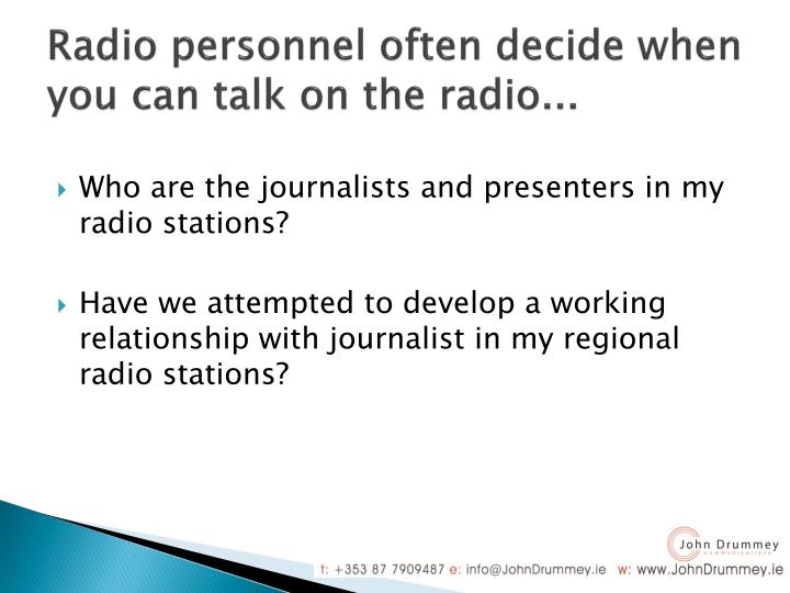 Radio personnel often decide when you can talk on the radio...