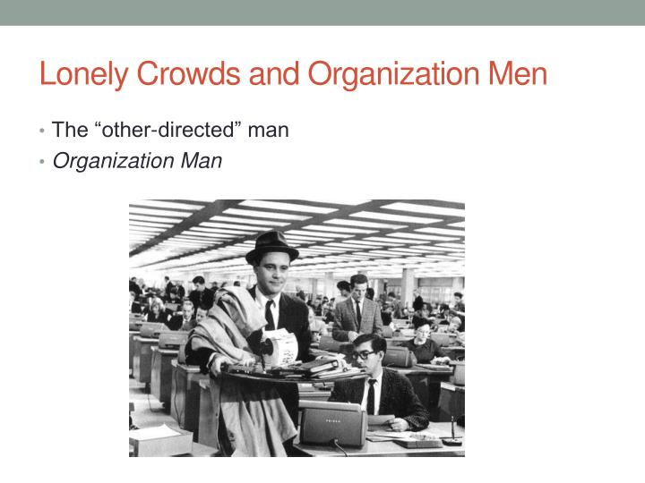 Lonely Crowds and Organization Men