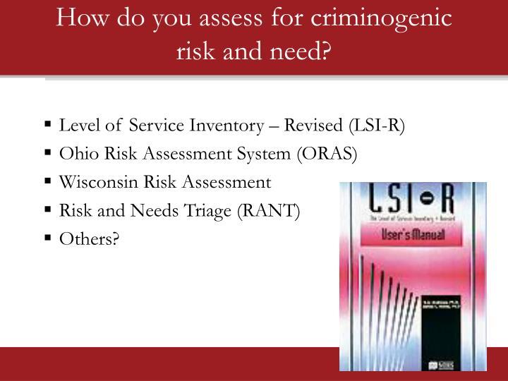 How do you assess for criminogenic
