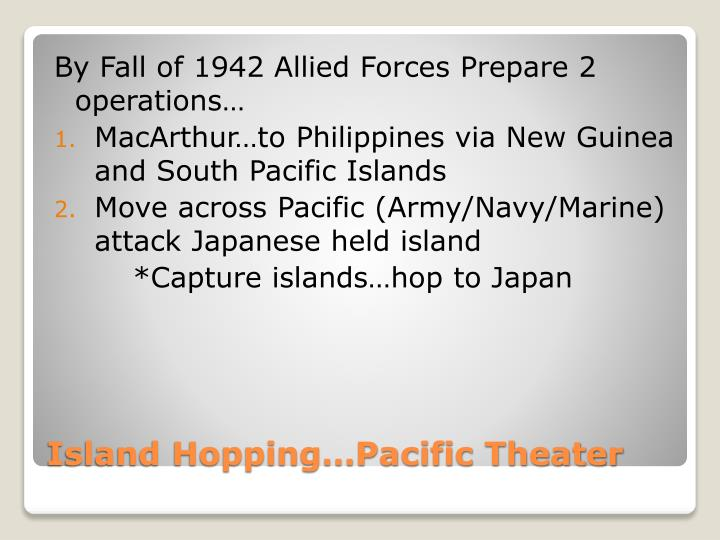 By Fall of 1942 Allied Forces Prepare 2 operations…