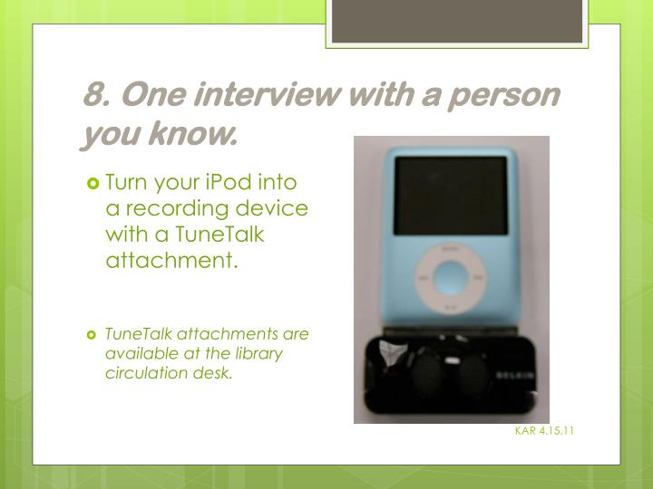 8. One interview with a person you know.