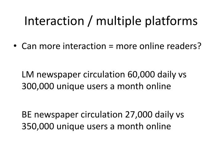 Interaction / multiple platforms
