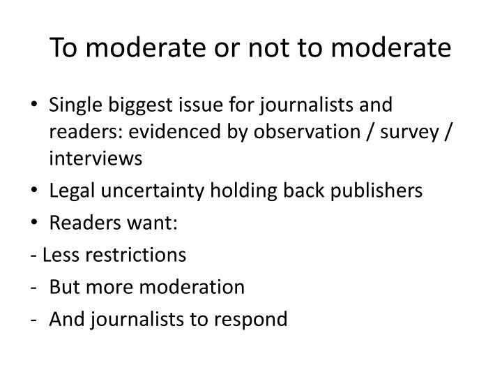To moderate or not to moderate
