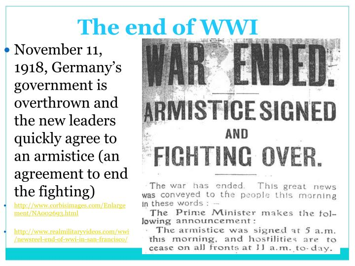 November 11, 1918, Germany's government is overthrown and the new leaders quickly agree to an armistice (an agreement to end the fighting)