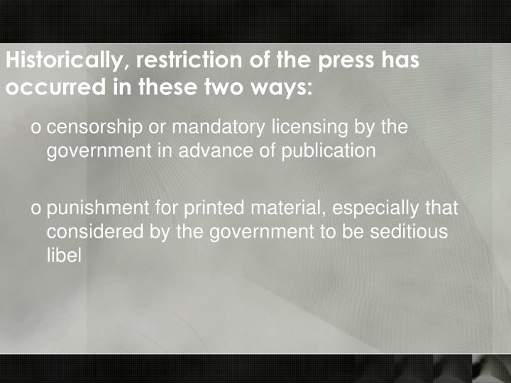 Historically, restriction of the press has occurred in these two ways: