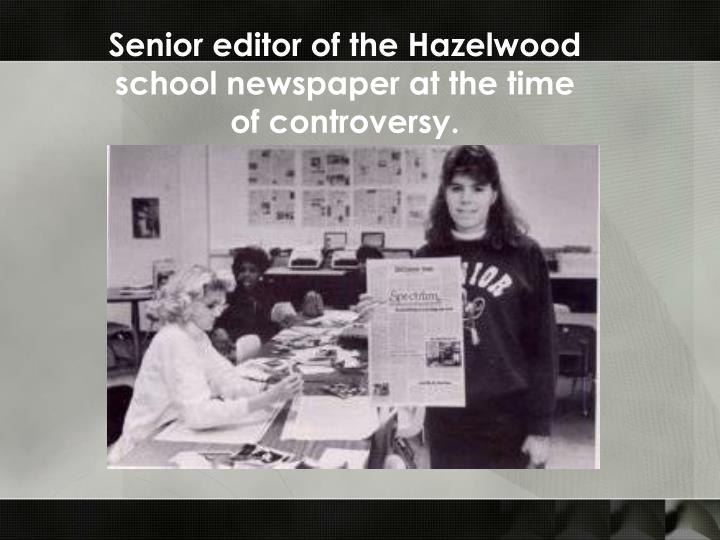 Senior editor of the Hazelwood school newspaper at the time of controversy.