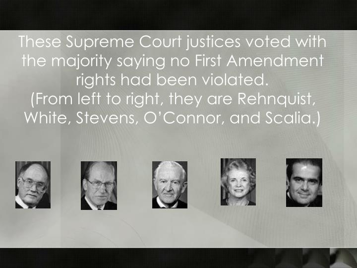 These Supreme Court justices voted with the majority saying no First Amendment rights had been violated.