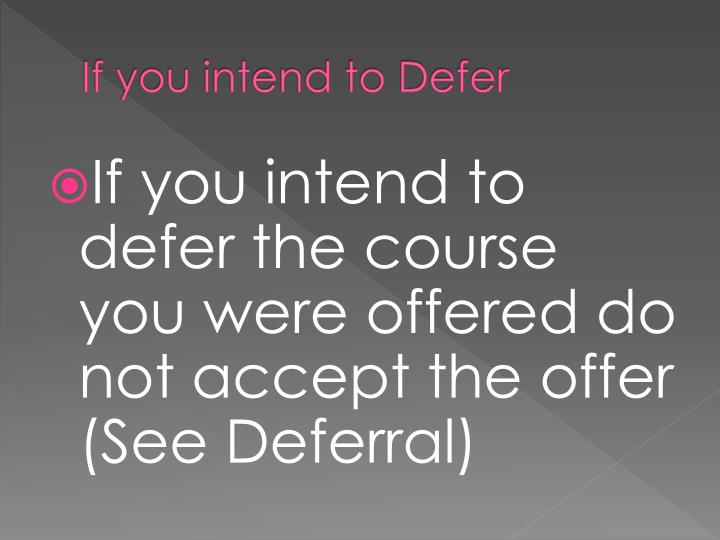 If you intend to Defer