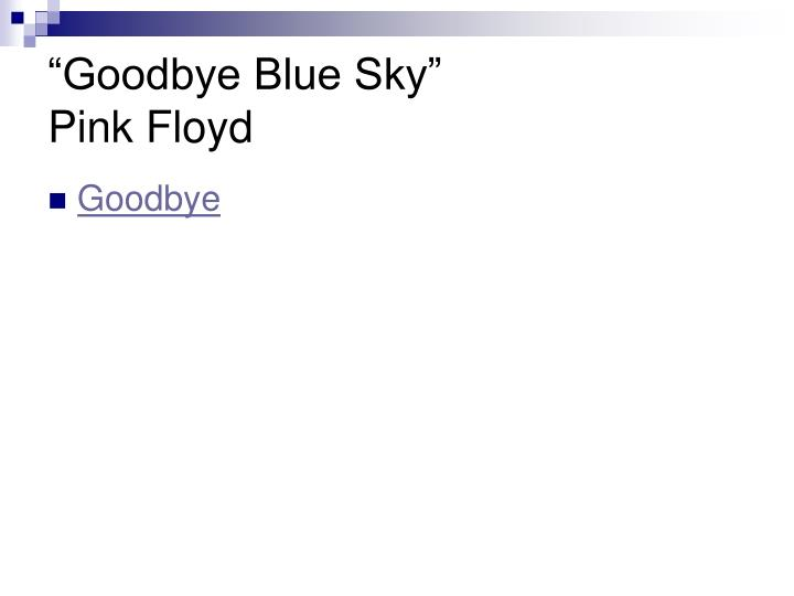 """Goodbye Blue Sky"""