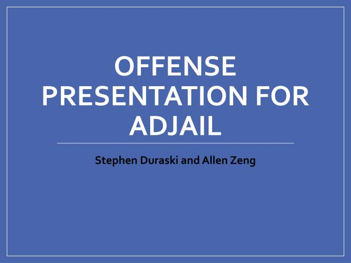 Offense presentation for adjail