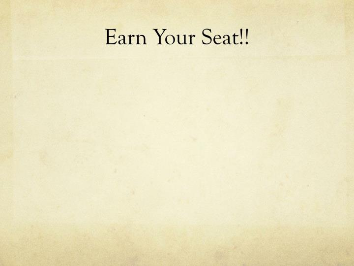 Earn Your Seat!!