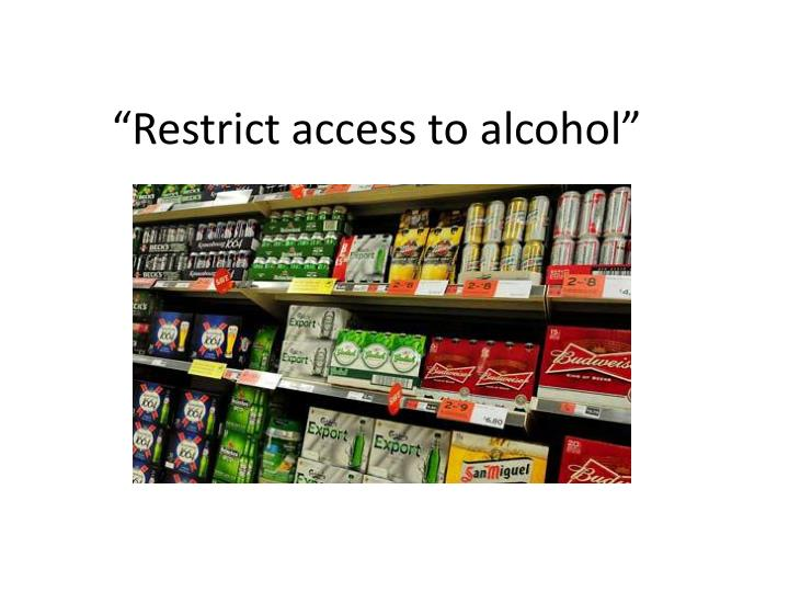 """Restrict access to alcohol"""