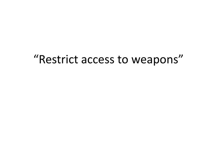 """Restrict access to weapons"""