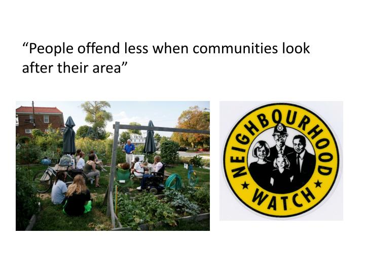 """People offend less when communities look after their area"""