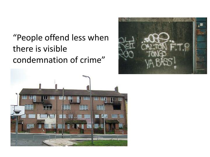 """People offend less when there is visible condemnation of crime"""