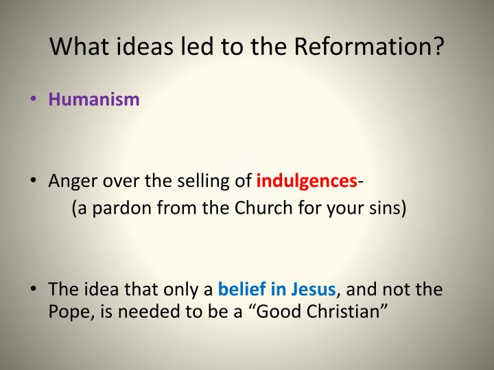What ideas led to the Reformation?