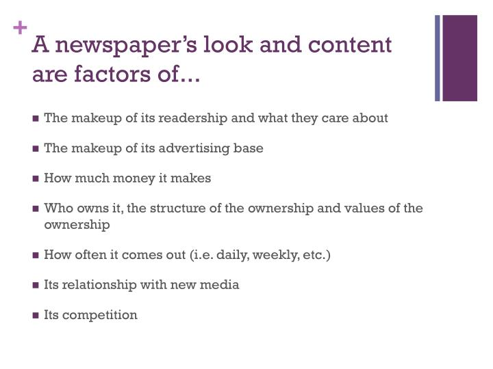 A newspaper's look and content are factors of...