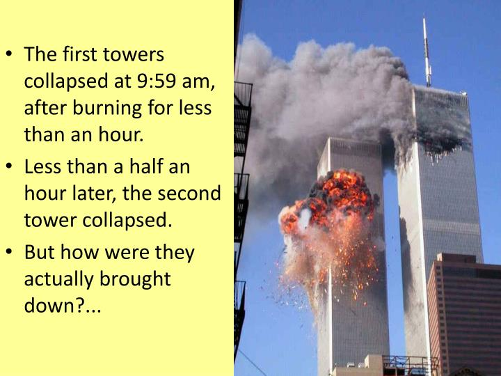 The first towers collapsed at 9:59 am, after burning for less than an hour.