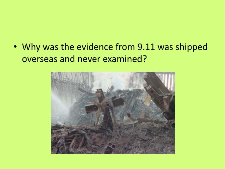 Why was the evidence from 9.11 was shipped overseas and never examined?